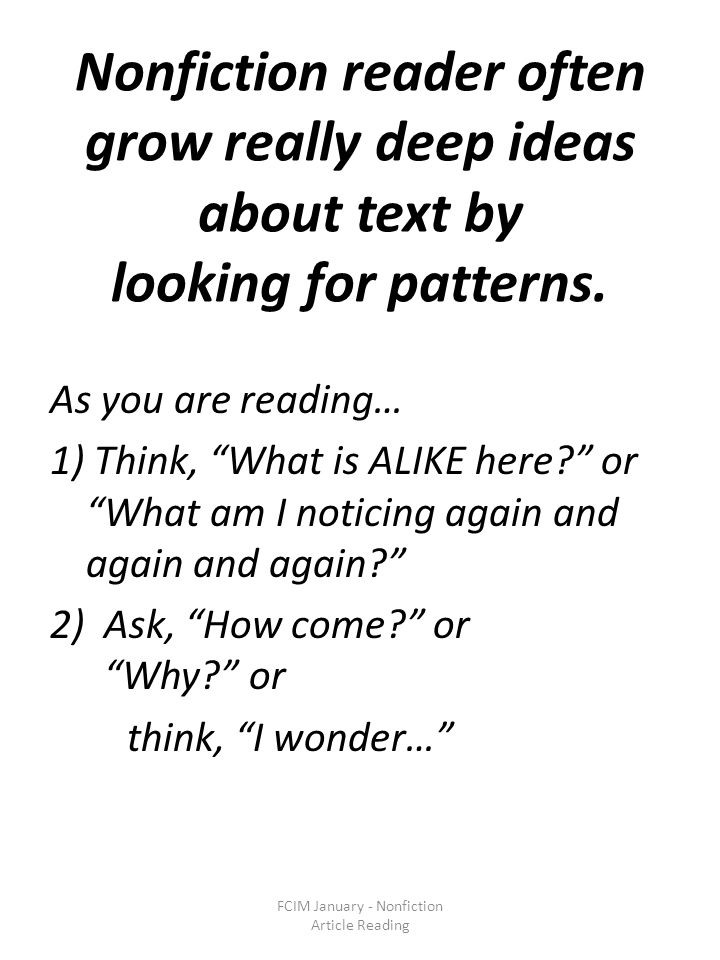 Nonfiction reader often grow really deep ideas about text by looking for patterns. As you are reading… 1) Think, What is ALIKE here? or What am I noti