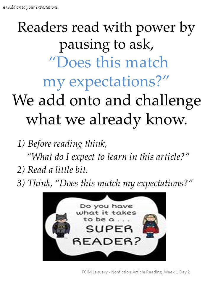 FCIM January - Nonfiction Article Reading Week 1 Day 2 Readers read with power by pausing to ask, Does this match my expectations? We add onto and cha
