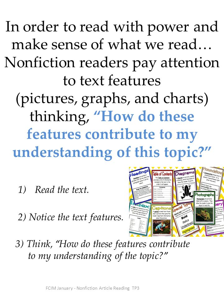 FCIM January - Nonfiction Article Reading TP3 In order to read with power and make sense of what we read… Nonfiction readers pay attention to text fea