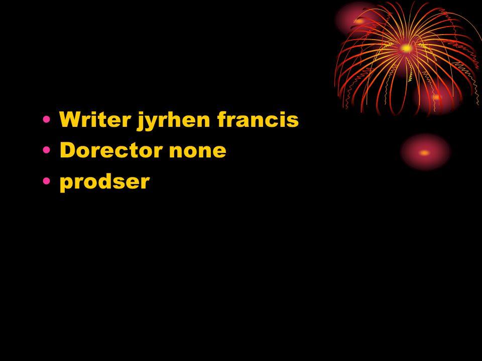 Writer jyrhen francis Dorector none prodser