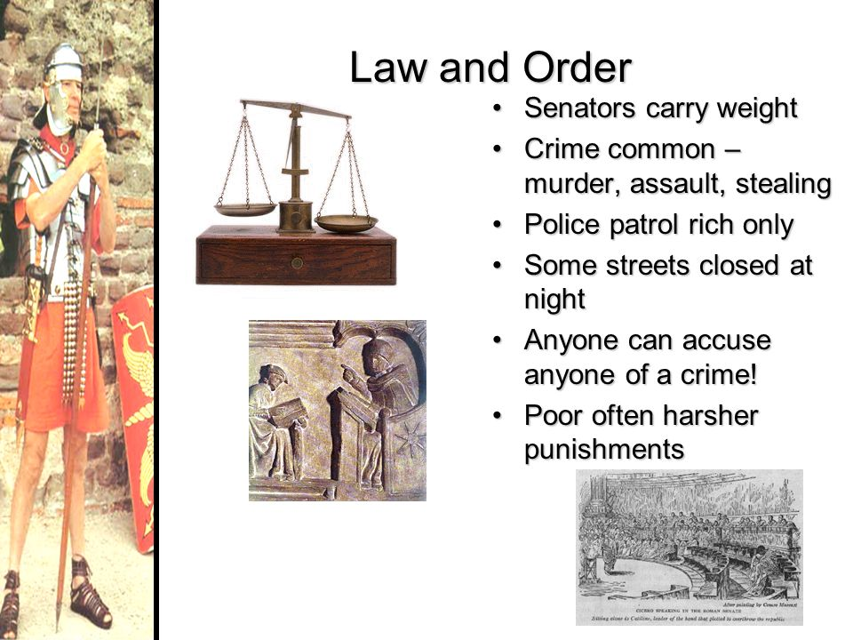 Law and Order Senators carry weightSenators carry weight Crime common – murder, assault, stealingCrime common – murder, assault, stealing Police patro