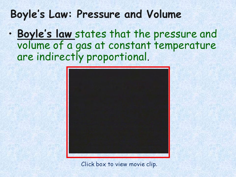 Boyles Law: Pressure and Volume Boyles law states that the pressure and volume of a gas at constant temperature are indirectly proportional.Boyles law