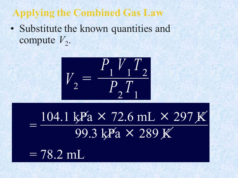 Applying the Combined Gas Law Substitute the known quantities and compute V 2.