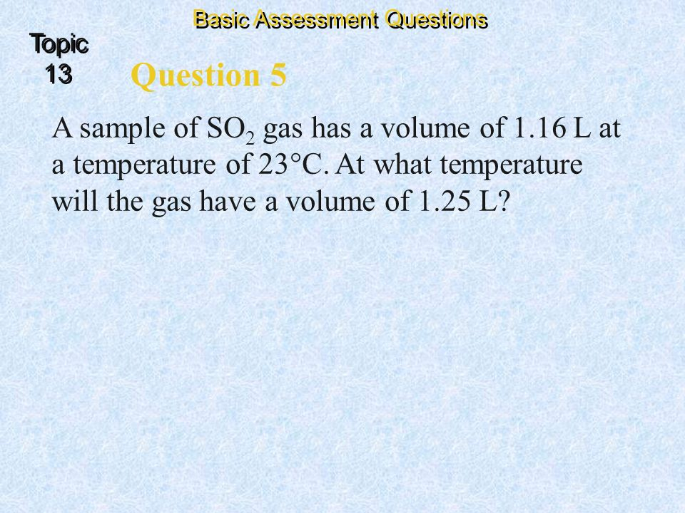 Question 5 A sample of SO 2 gas has a volume of 1.16 L at a temperature of 23°C. At what temperature will the gas have a volume of 1.25 L? Basic Asses