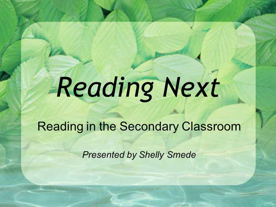 Reading Next Recommendations (Carnegie Foundation, 2004; NCTE, 2006) 1.Direct, explicit comprehension instruction 2.Effective instructional principles embedded in content 3.Motivation and self-directed learning