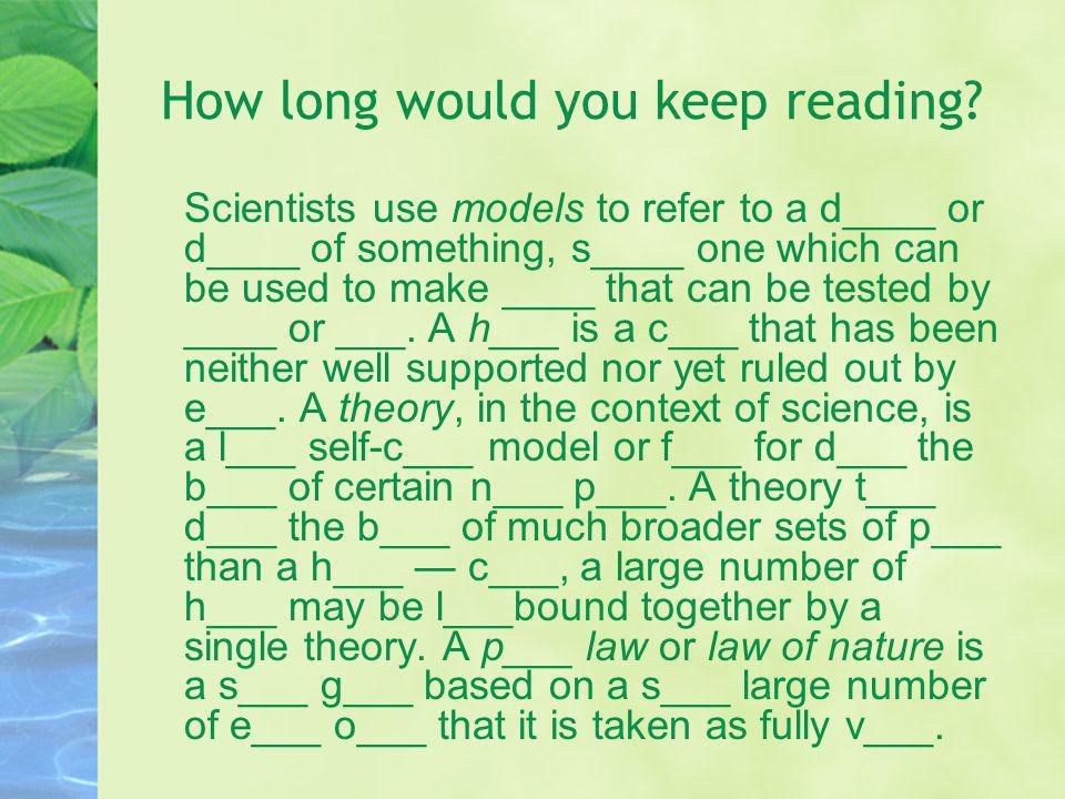How long would you keep reading? Scientists use models to refer to a d____ or d____ of something, s____ one which can be used to make ____ that can be