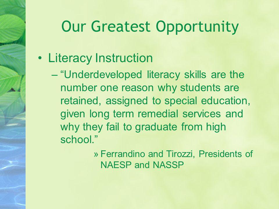 Our Greatest Opportunity Literacy Instruction –Underdeveloped literacy skills are the number one reason why students are retained, assigned to special