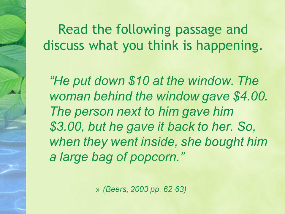 Read the following passage and discuss what you think is happening. He put down $10 at the window. The woman behind the window gave $4.00. The person