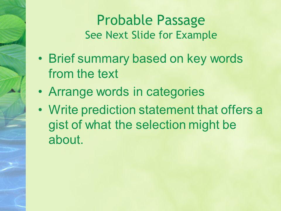 Probable Passage See Next Slide for Example Brief summary based on key words from the text Arrange words in categories Write prediction statement that