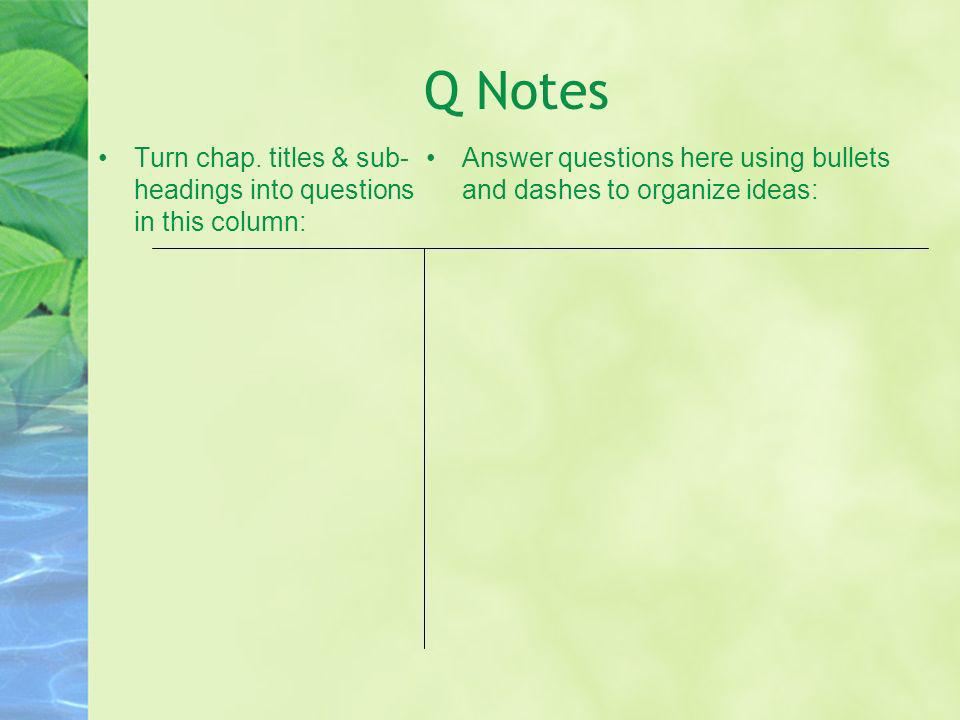 Q Notes Turn chap. titles & sub- headings into questions in this column: Answer questions here using bullets and dashes to organize ideas: