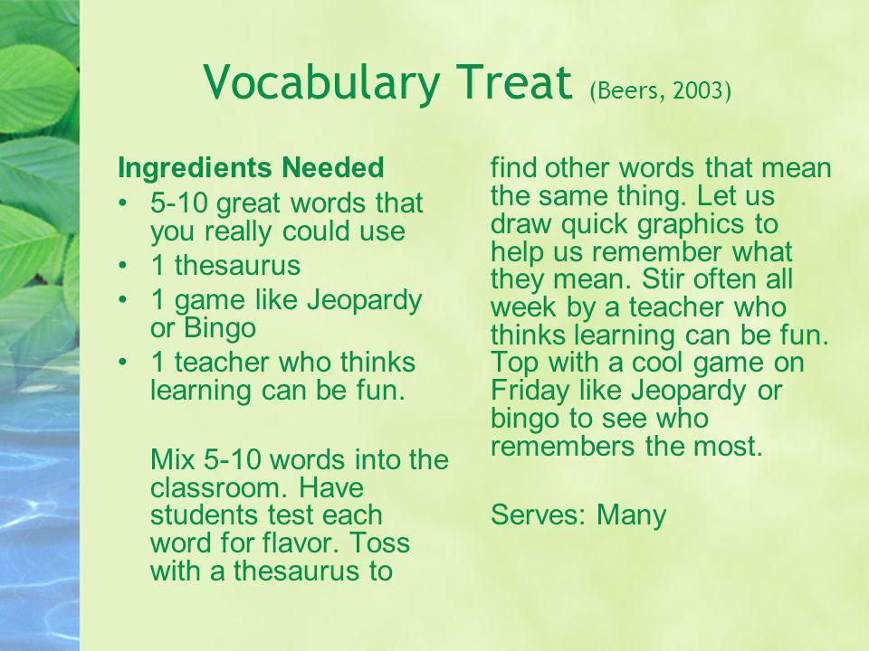 Vocabulary Treat (Beers, 2003) Ingredients Needed 5-10 great words that you really could use 1 thesaurus 1 game like Jeopardy or Bingo 1 teacher who t