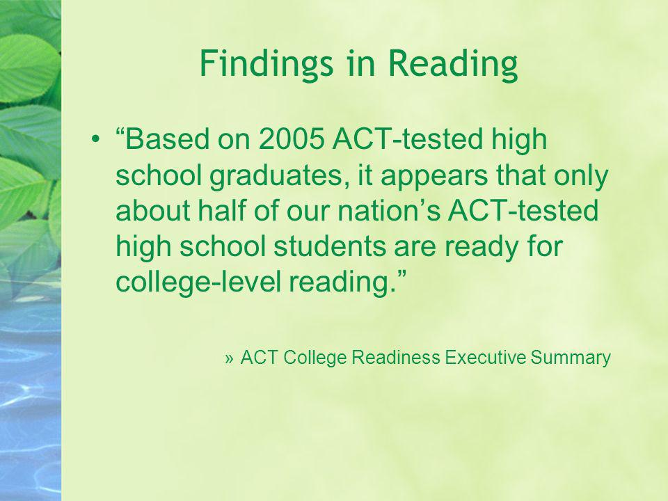 Findings in Reading Based on 2005 ACT-tested high school graduates, it appears that only about half of our nations ACT-tested high school students are