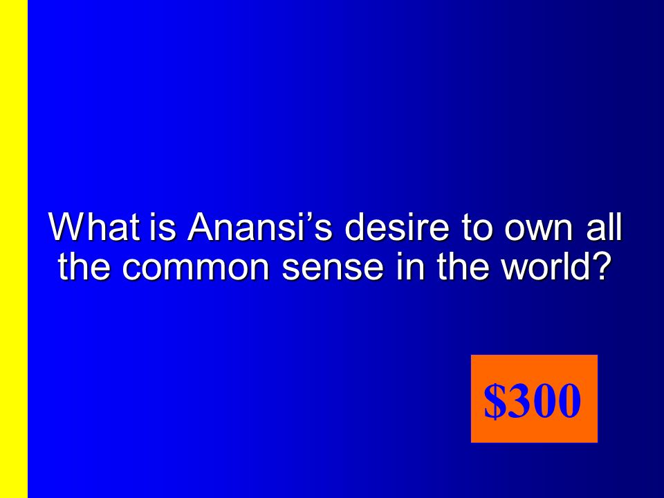 In Common Sense: An Anansi Tale, its the problem.