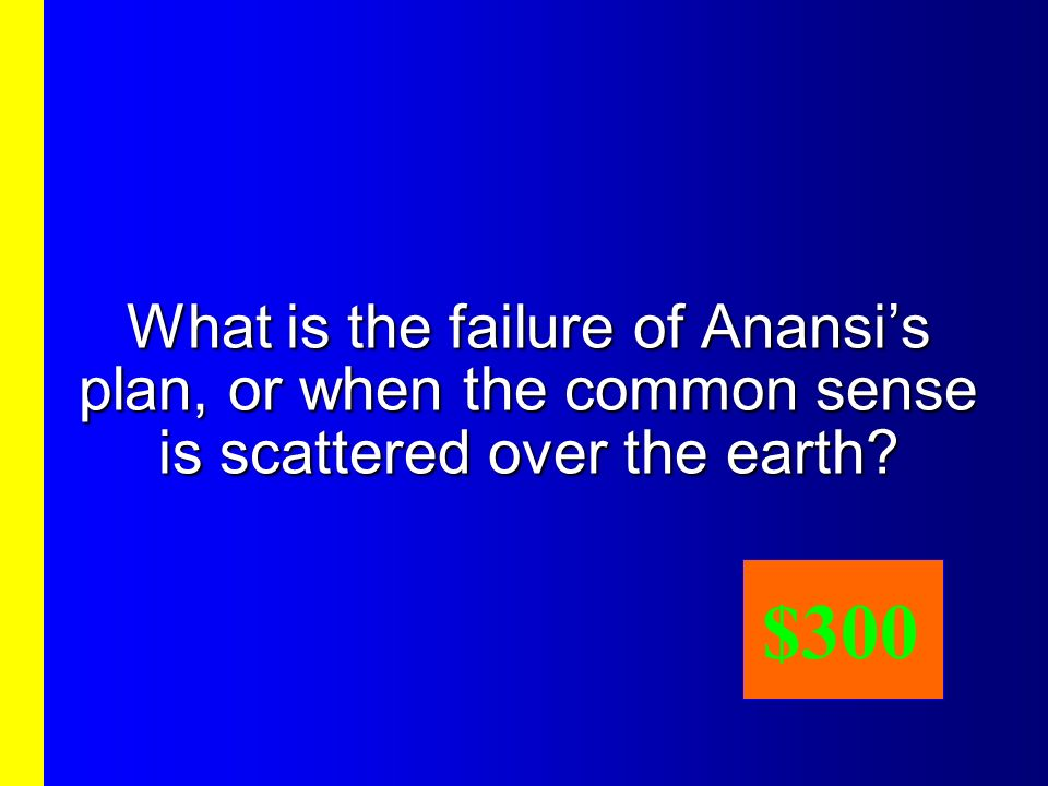 In Common Sense: An Anansi Tale, its the outcome.