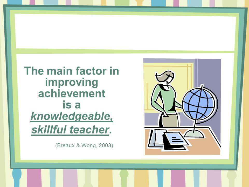 The main factor in improving achievement is a knowledgeable, skillful teacher.