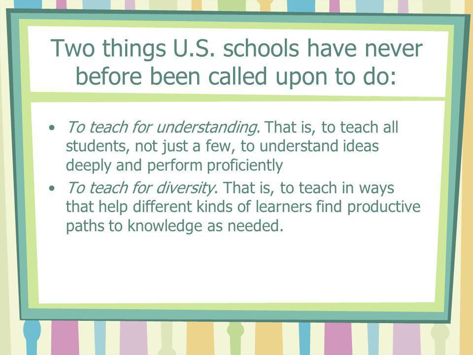 Two things U.S. schools have never before been called upon to do: To teach for understanding.