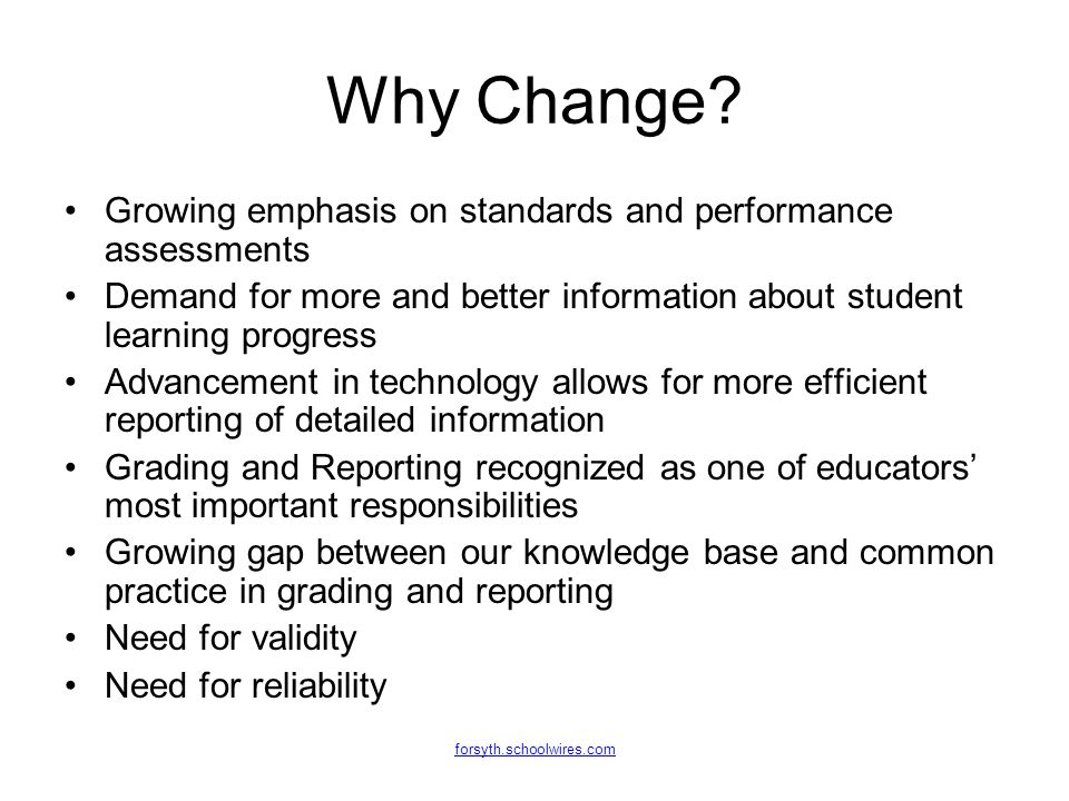 Why Change? Growing emphasis on standards and performance assessments Demand for more and better information about student learning progress Advanceme