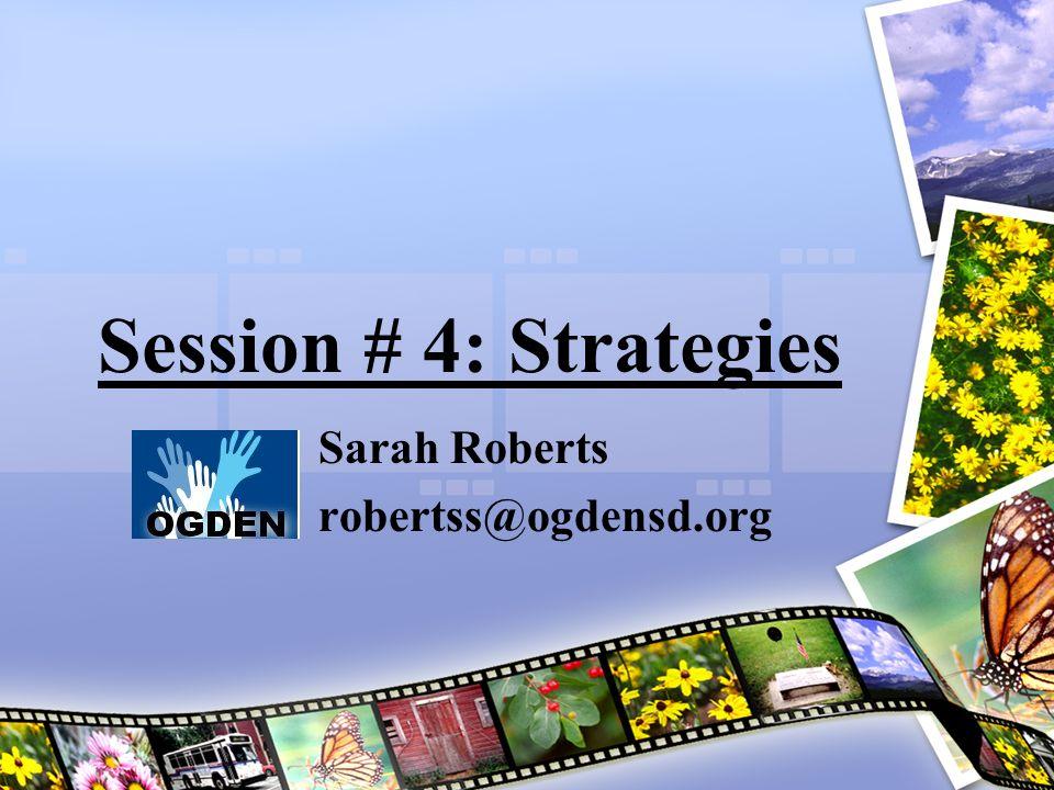 Session # 4: Strategies Sarah Roberts robertss@ogdensd.org