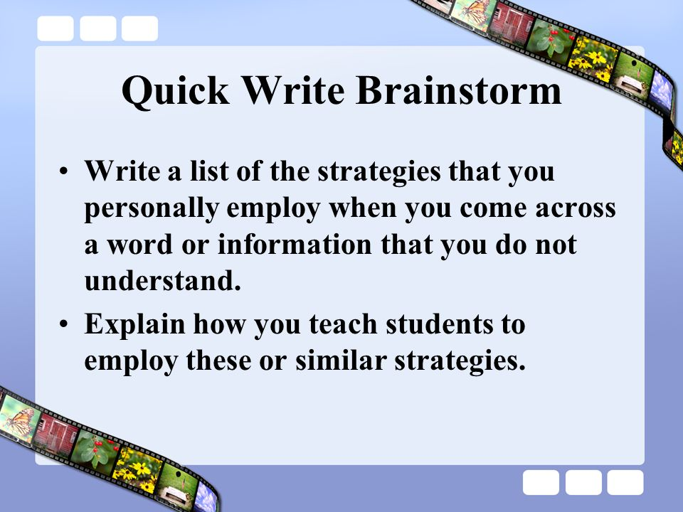 Quick Write Brainstorm Write a list of the strategies that you personally employ when you come across a word or information that you do not understand