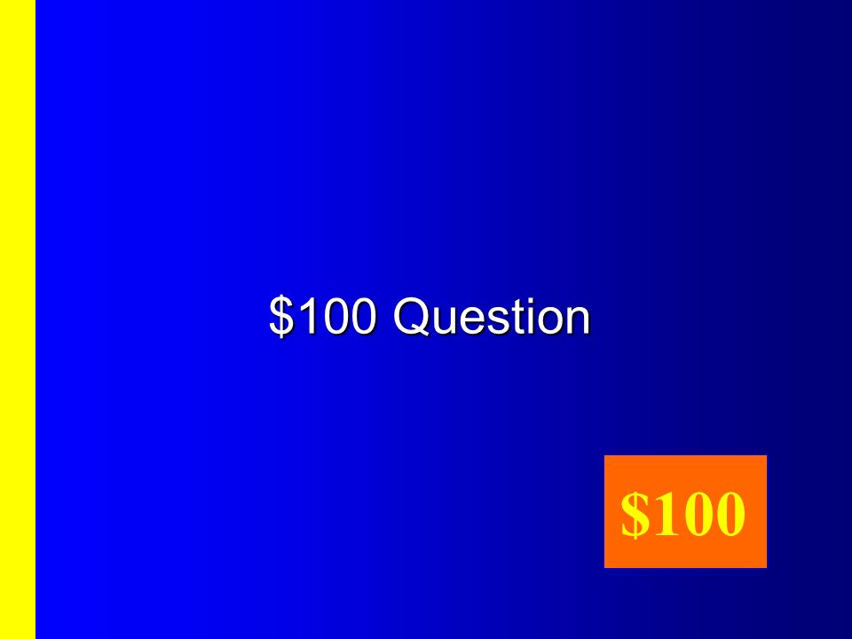 First category, $100 Answer