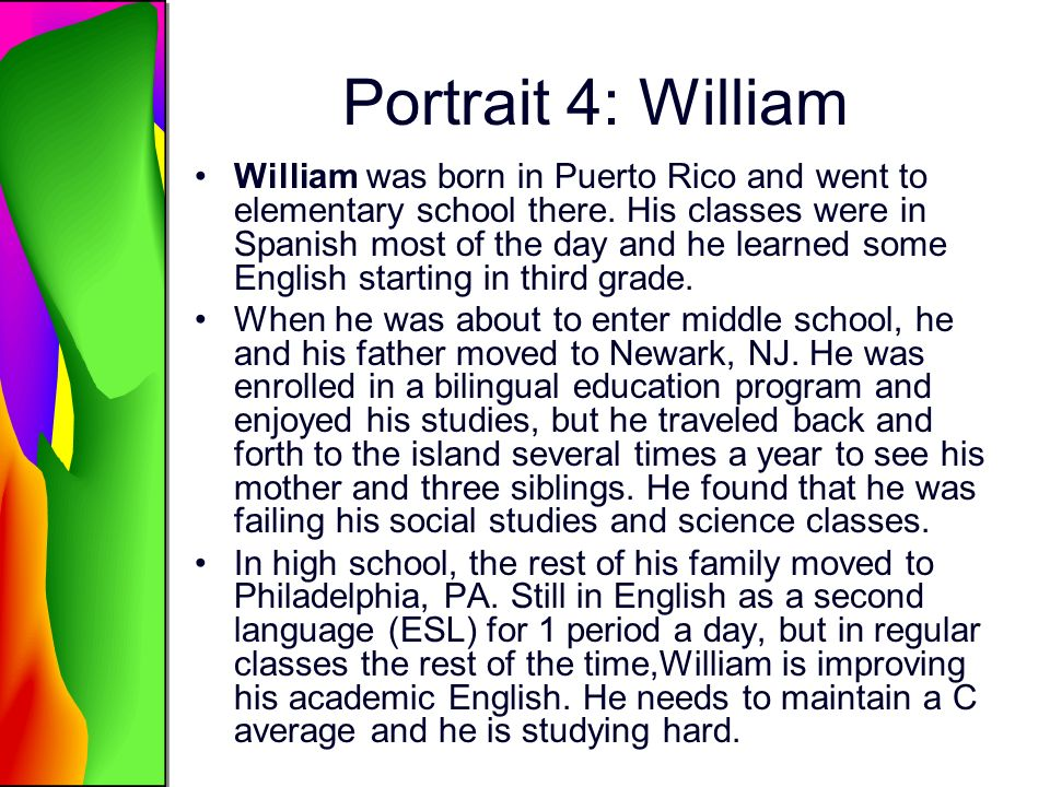 Portrait 4: William William was born in Puerto Rico and went to elementary school there.