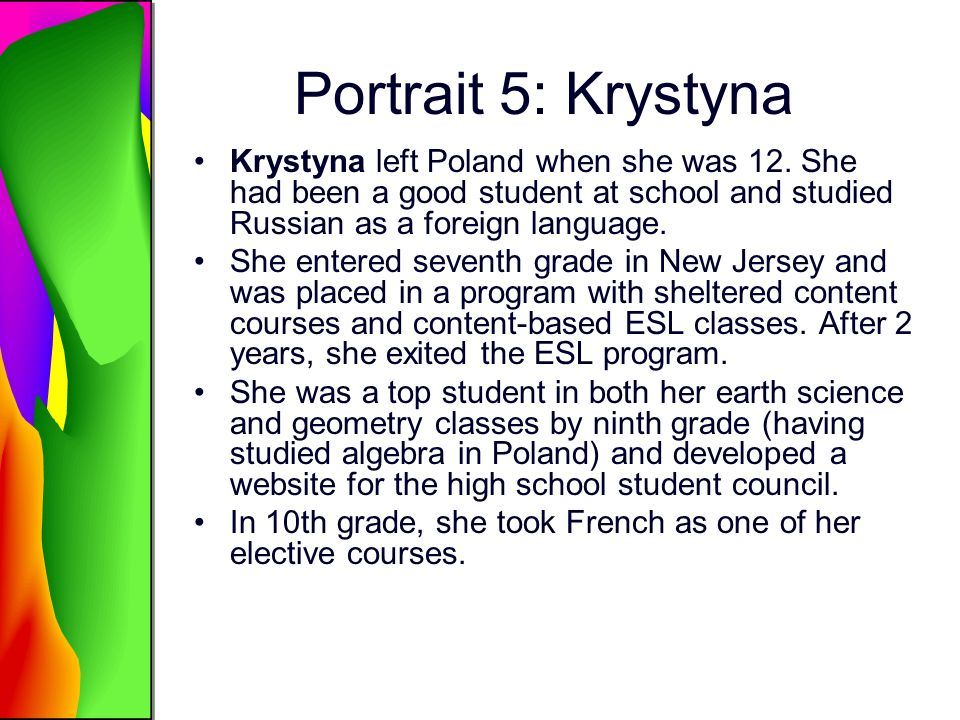 Portrait 5: Krystyna Krystyna left Poland when she was 12. She had been a good student at school and studied Russian as a foreign language. She entere