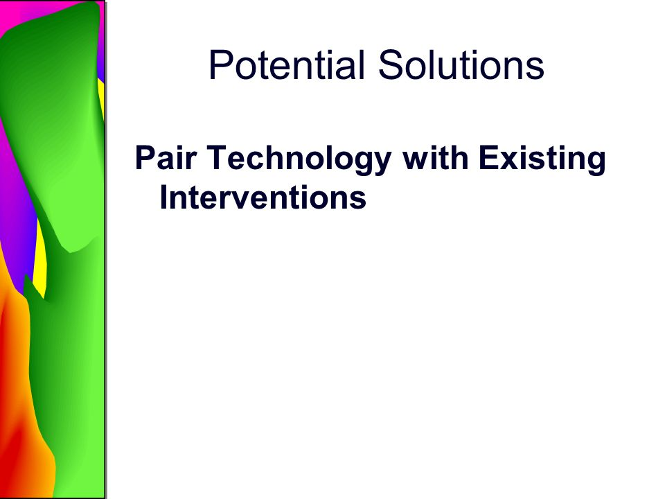 Potential Solutions Pair Technology with Existing Interventions