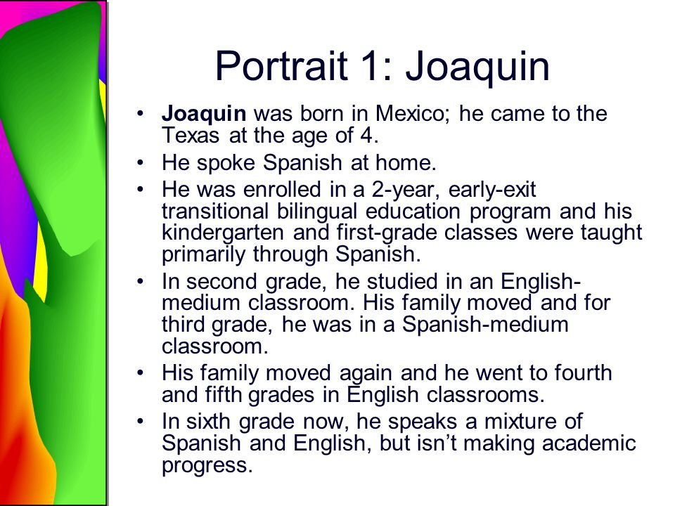 Portrait 1: Joaquin Joaquin was born in Mexico; he came to the Texas at the age of 4.