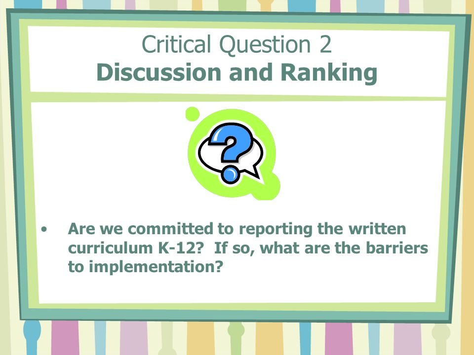 Critical Question 2 Discussion and Ranking Are we committed to reporting the written curriculum K-12.
