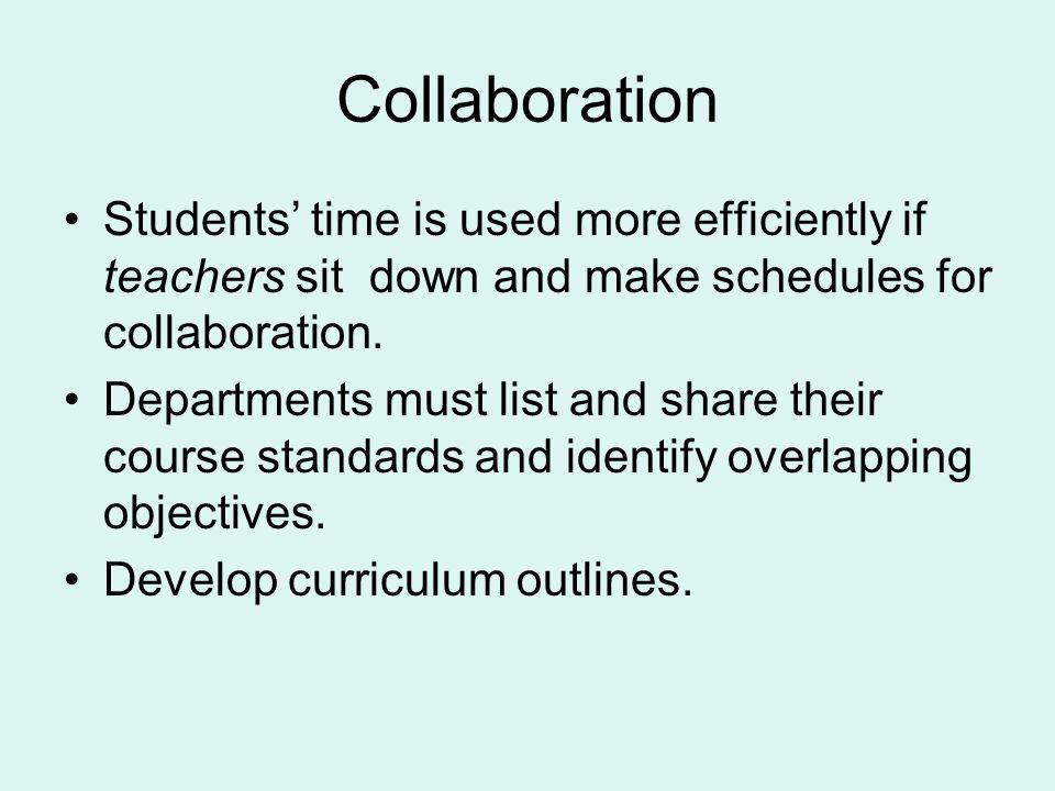 Collaboration Students time is used more efficiently if teachers sit down and make schedules for collaboration.