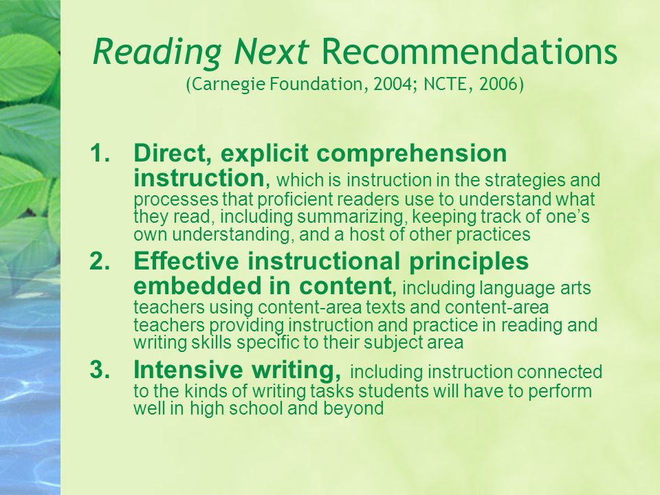 Reading Next Recommendations (Carnegie Foundation, 2004; NCTE, 2006) 1.Direct, explicit comprehension instruction, which is instruction in the strateg