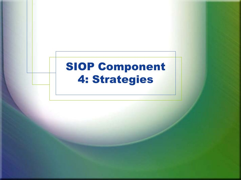 Component Review 1.Lesson Preparation 2.Building Background 3.Comprehensible Input 4.Strategies 5.Interaction 6.Practice / Application 7.Lesson Delivery 8.Review / Assessment