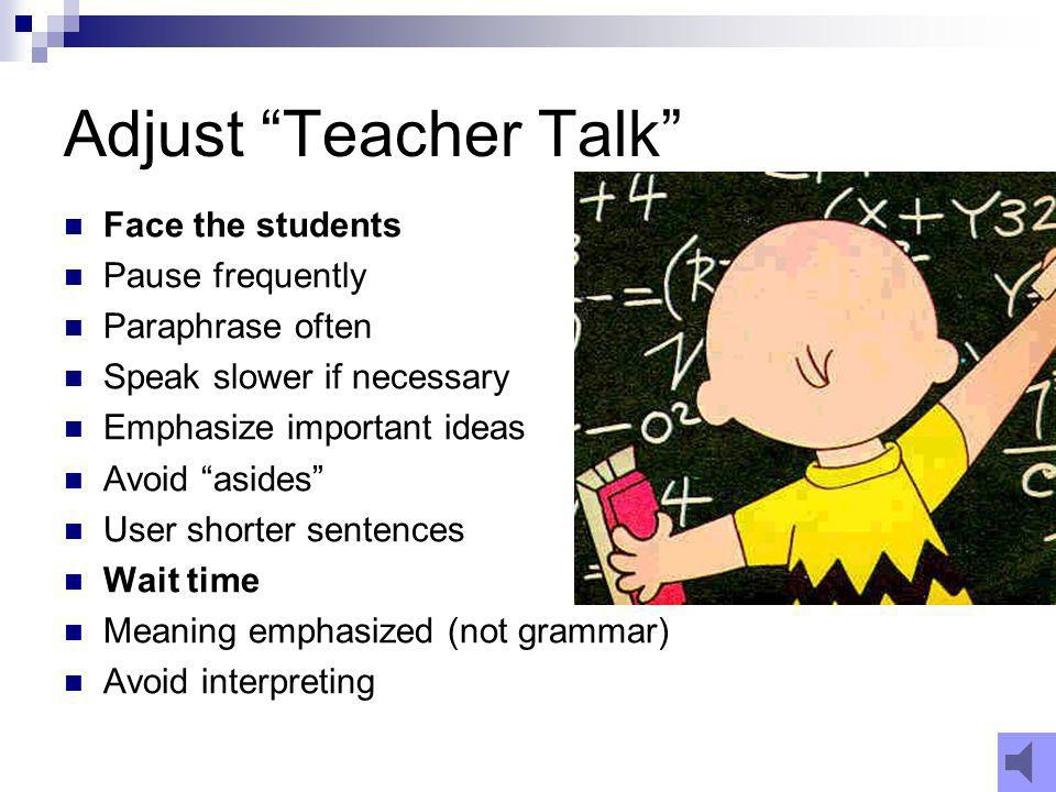 Speech is appropriate for students proficiency level Rate and enunciation How the teacher speaks Complexity of speech What the teacher says