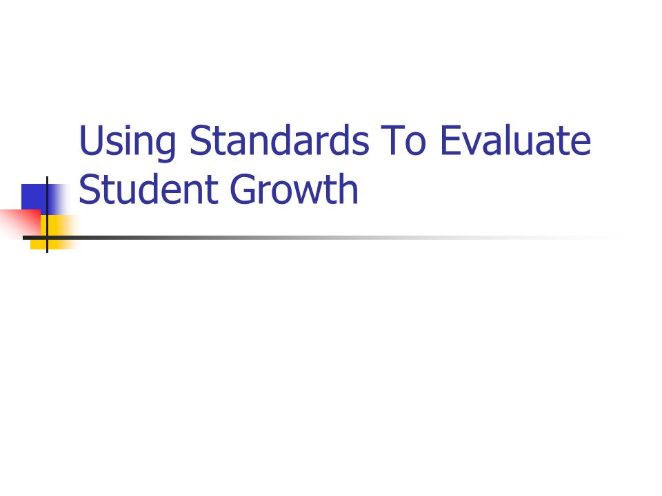 Using Standards To Evaluate Student Growth