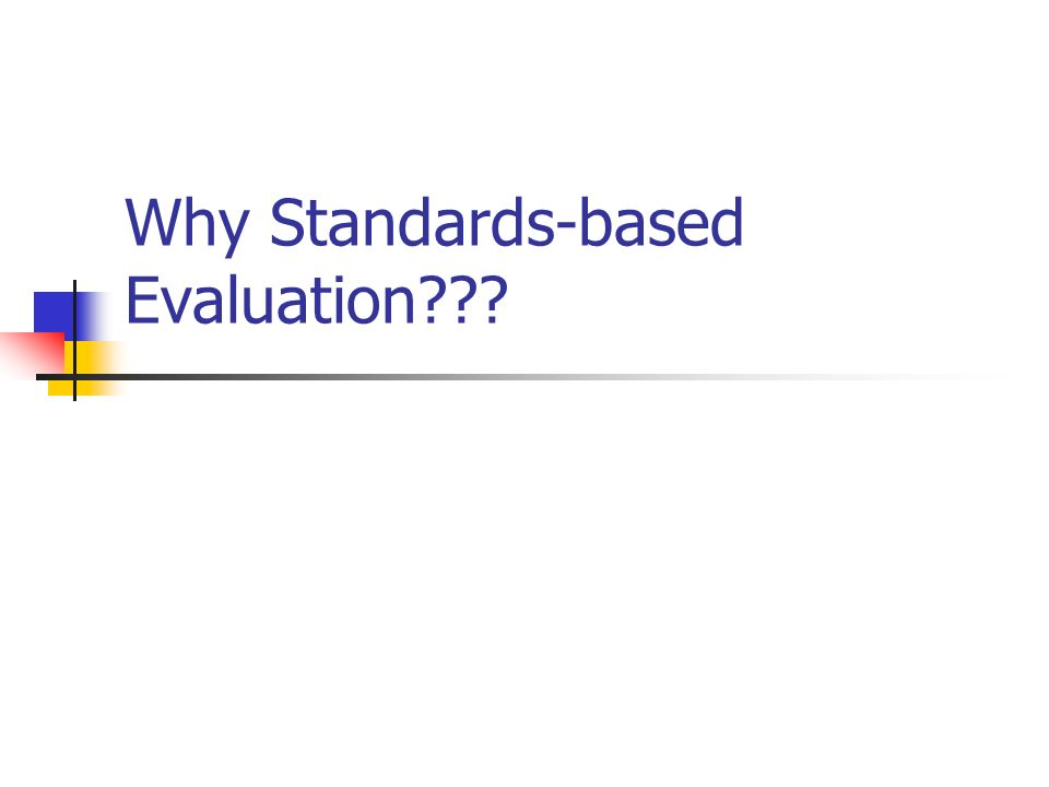 Why Standards-based Evaluation???