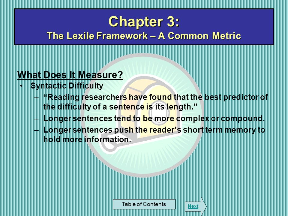 Chapter 3: The Lexile Framework – A Common Metric Table of Contents Next Syntactic Difficulty –Reading researchers have found that the best predictor