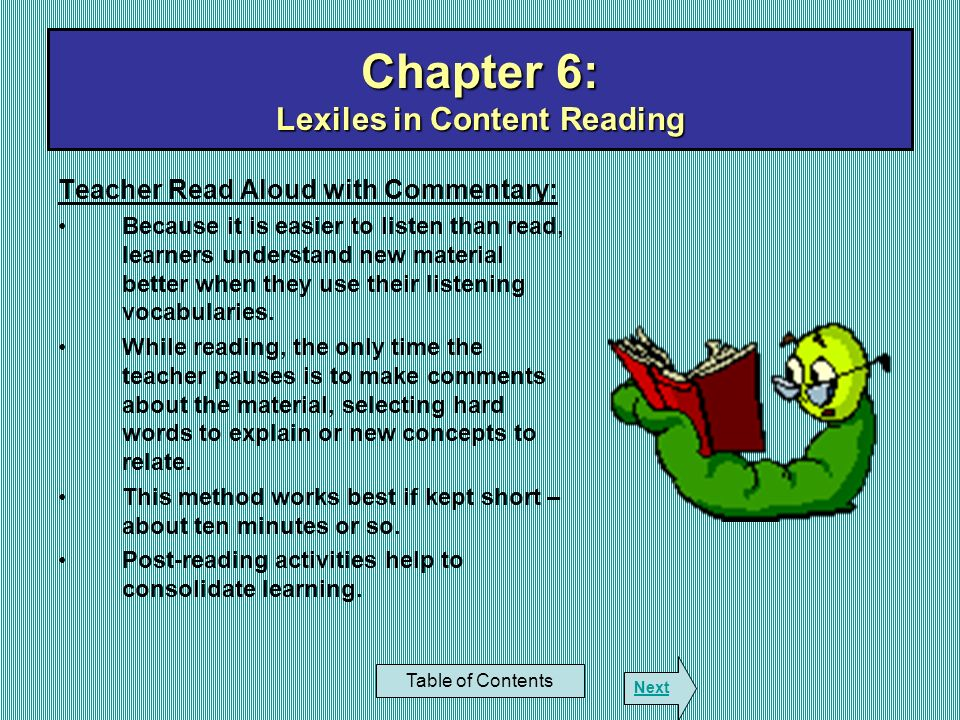 Teacher Read Aloud with Commentary: Because it is easier to listen than read, learners understand new material better when they use their listening vo