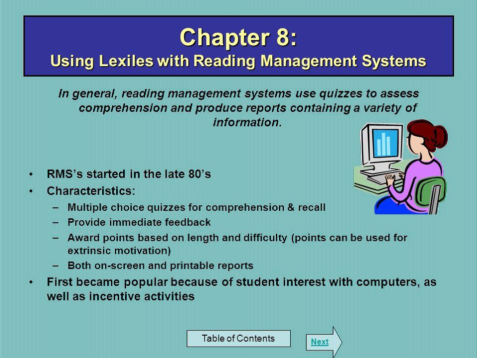 In general, reading management systems use quizzes to assess comprehension and produce reports containing a variety of information. RMSs started in th
