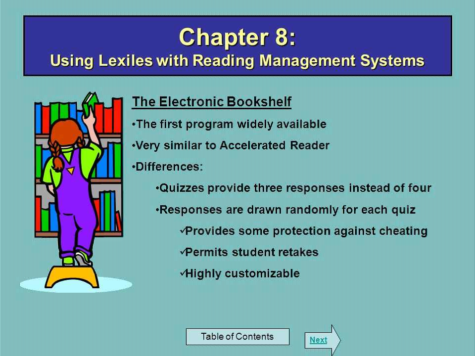 Chapter 8: Using Lexiles with Reading Management Systems Table of Contents Next The Electronic Bookshelf The first program widely available Very simil