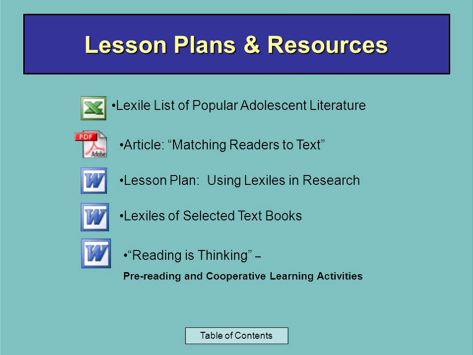 Lesson Plans & Resources Table of Contents Lexile List of Popular Adolescent Literature Article: Matching Readers to Text Lesson Plan: Using Lexiles i