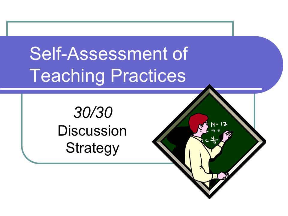 Self-Assessment of Teaching Practices 30/30 Discussion Strategy