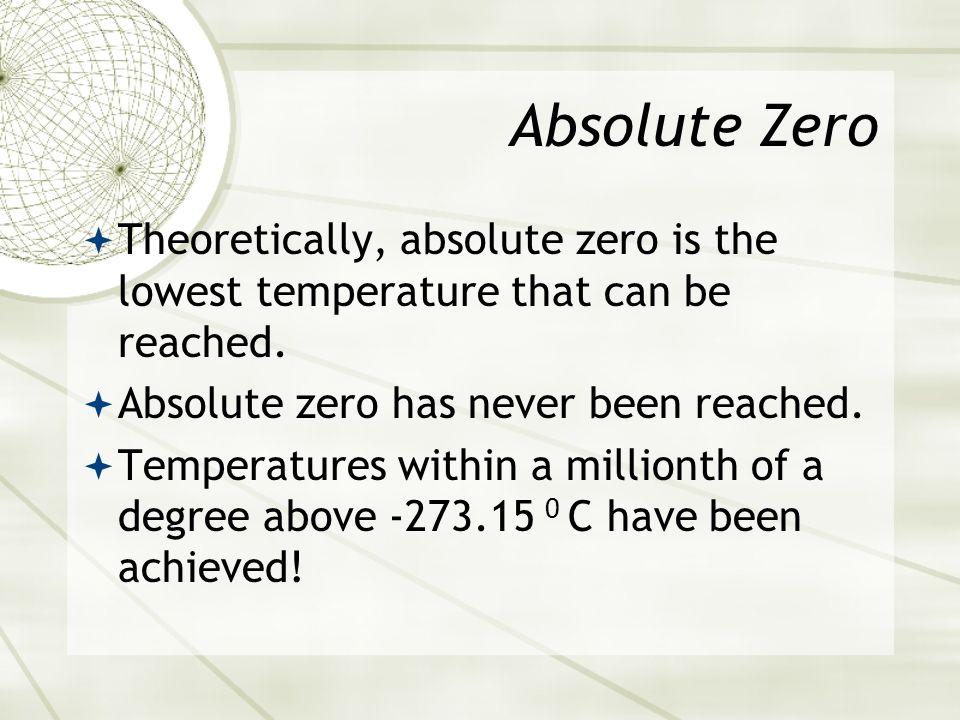 Absolute Zero -273.15 0 C, 0 Kelvin Charless Law