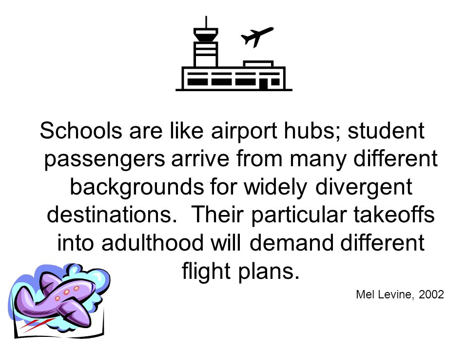 Schools are like airport hubs; student passengers arrive from many different backgrounds for widely divergent destinations.