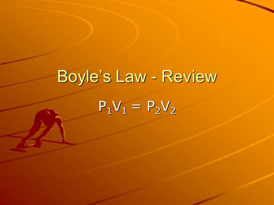 Boyles Law - Review P 1 V 1 = P 2 V 2