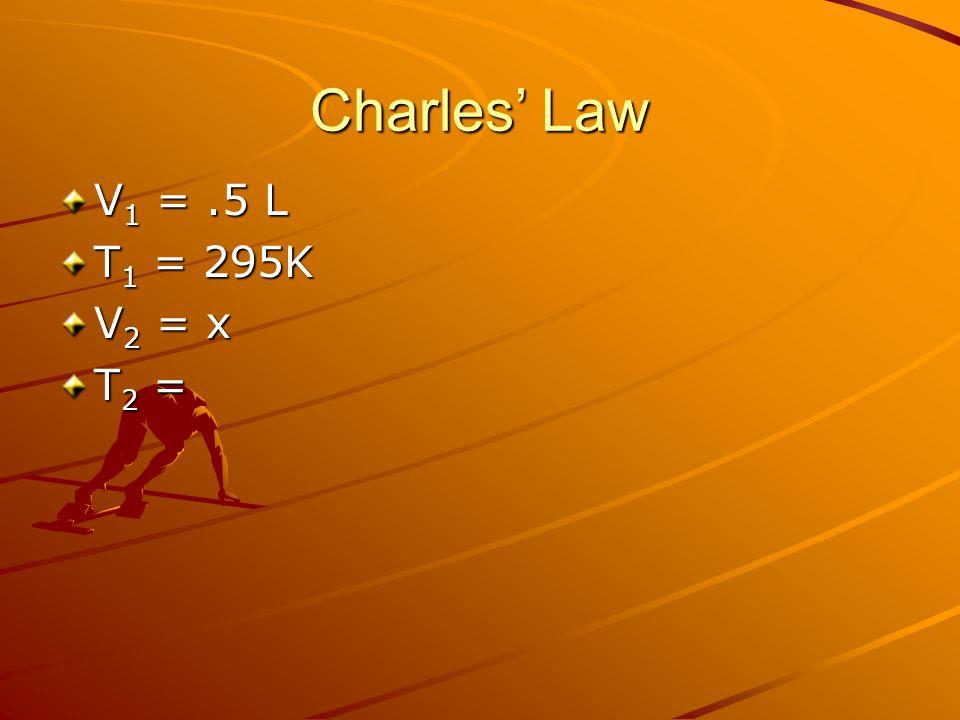 Charles Law V 1 =.5 L T 1 = 295K V 2 = x T 2 =