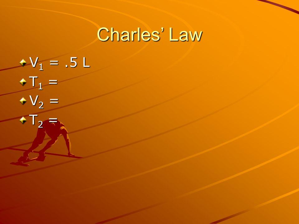 Charles Law V 1 =.5 L T 1 = V 2 = T 2 =