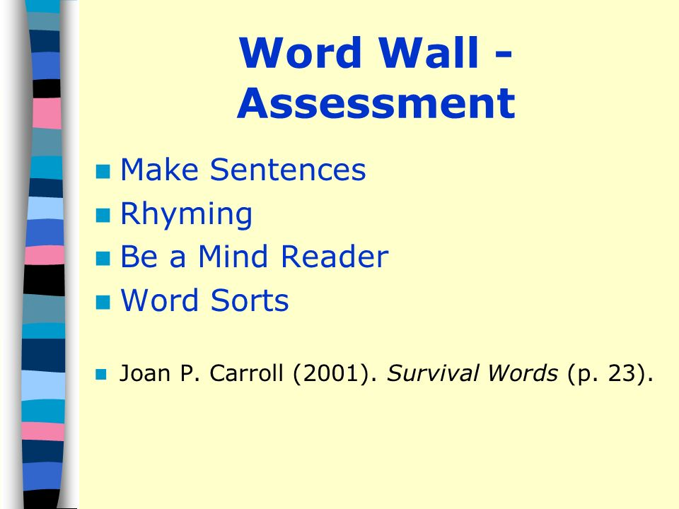 Word Wall - Assessment Make Sentences Rhyming Be a Mind Reader Word Sorts Joan P.