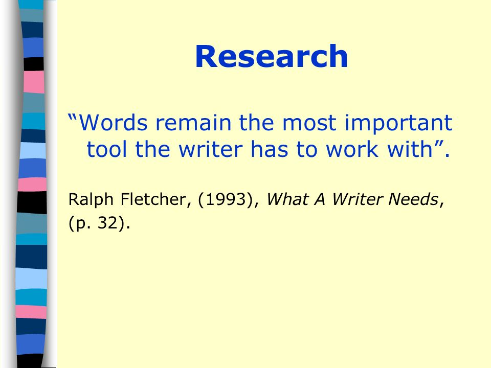 Research Words remain the most important tool the writer has to work with.