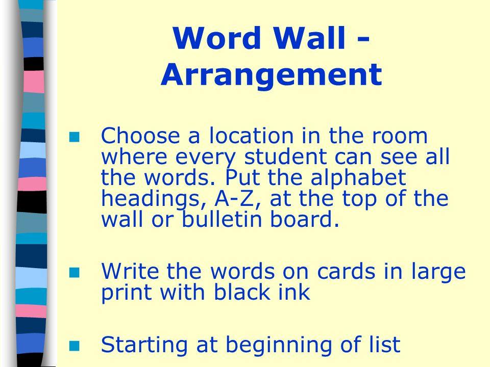 Word Wall - Arrangement Choose a location in the room where every student can see all the words.