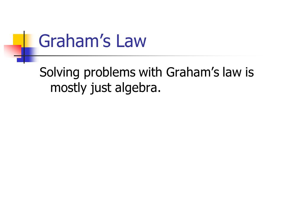 Grahams Law Solving problems with Grahams law is mostly just algebra.